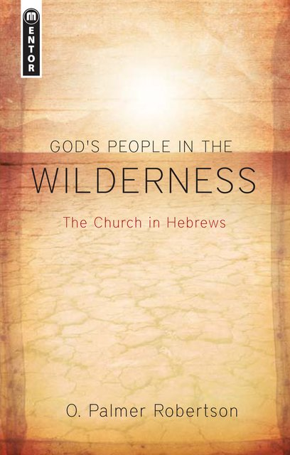God's People in the WildernessThe Church in Hebrews