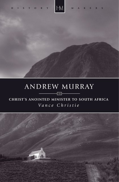 Andrew MurrayChrist's Anointed Minister to South Africa