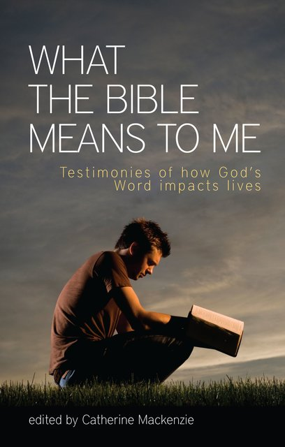 What the Bible Means to MeTestimonies of How God's Word impacts Lives