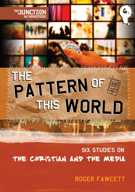 The Pattern of This WorldBook 6: Six Youth Group Studies on the Christian and Media