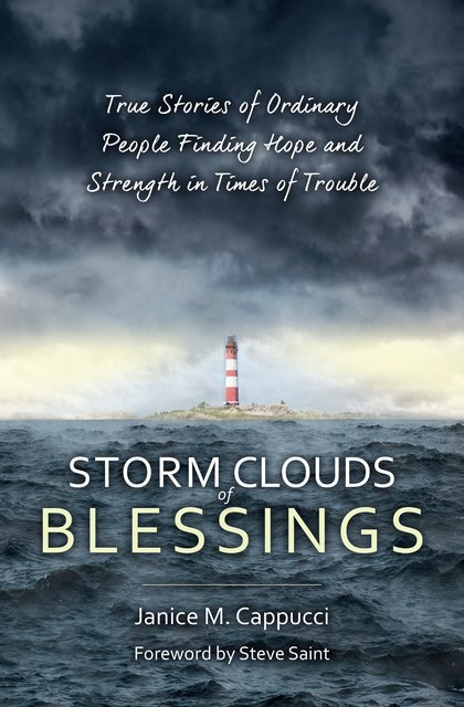 Storm Clouds of BlessingsTrue Stories of Ordinary People Finding Hope and Strength in Times of Trouble