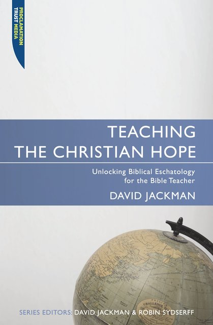 Teaching the Christian HopeUnlocking Biblical Eschatology for the Bible Teacher