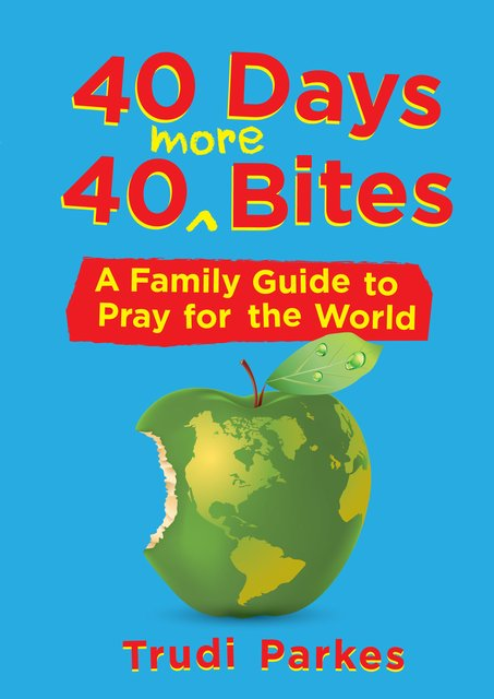 40 Days 40 More BitesA Family Guide to Pray for the World