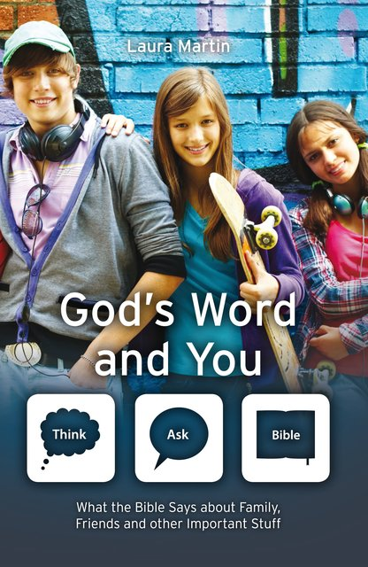God's Word And YouWhat the Bible says about family, friends and other important stuff