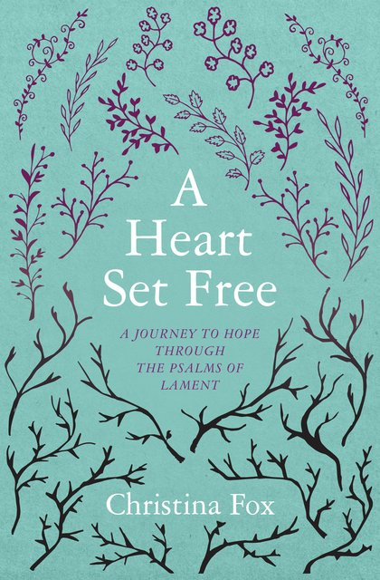 A Heart Set FreeA Journey to Hope through the Psalms of Lament