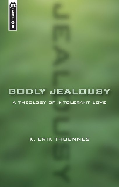 Godly JealousyA Theology of Intolerant Love