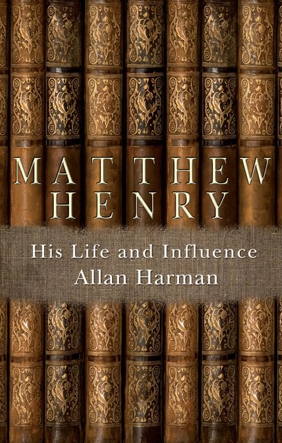 Matthew HenryHis Life and Influence