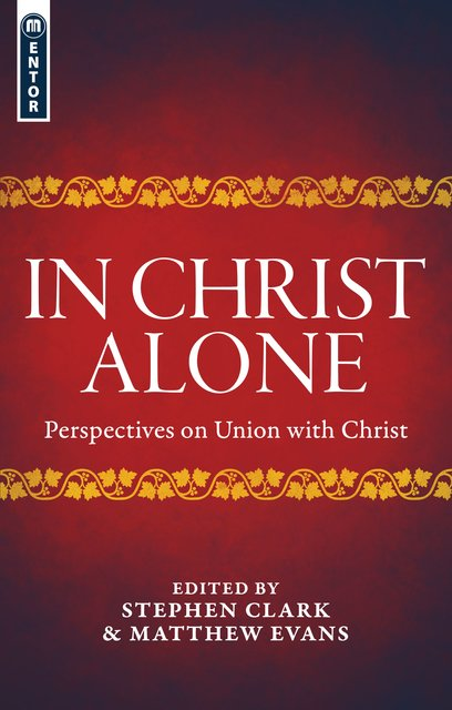 In Christ AlonePerspectives on Union with Christ