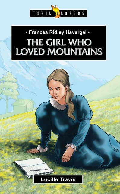 Frances Ridley HavergalThe Girl Who Loved Mountains