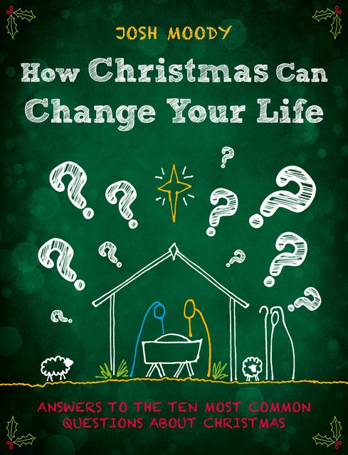 How Christmas Can Change Your LifeAnswers to the Ten Most Common Questions about Christmas