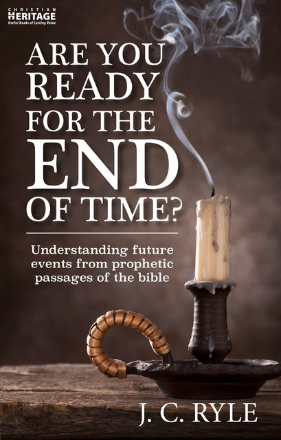 Are You Ready for the End of Time?Understanding Future Events from Prophetic Passages of the Bible