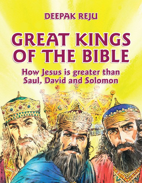 Great Kings of the BibleHow Jesus is greater than Saul, David and Solomon