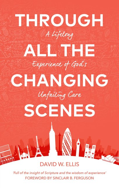 Through All The Changing ScenesA Lifelong Experience of God's Unfailing Care