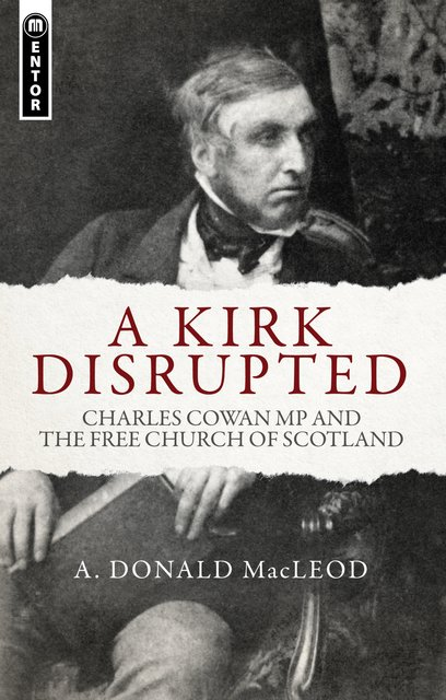 A Kirk DisruptedCharles Cowan MP and The Free Church of Scotland