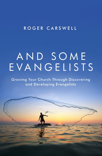 And Some EvangelistsGrowing Your Church Through Discovering and Developing Evangelists