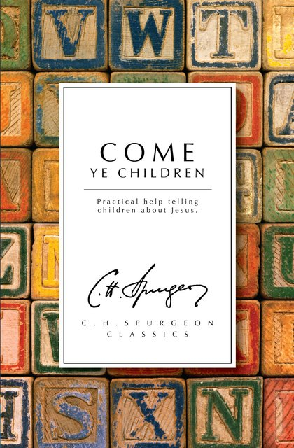 Come Ye ChildrenPractical help telling children about Jesus