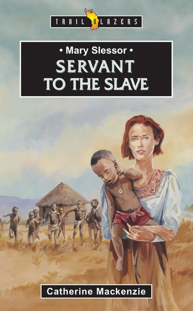 Mary SlessorServant to the Slave