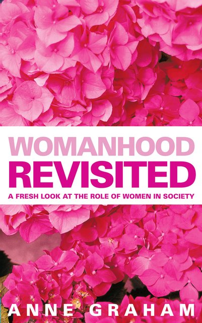 Womanhood RevisitedA Fresh Look at the Role of Women in Ministry