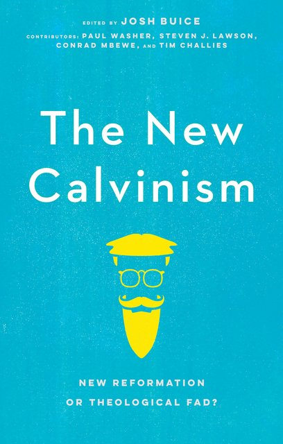 The New CalvinismNew Reformation or Theological Fad?