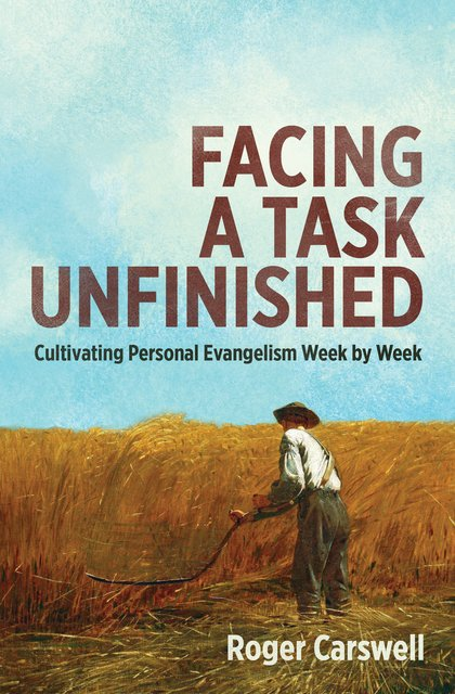 Facing a Task UnfinishedCultivating personal evangelism week by week