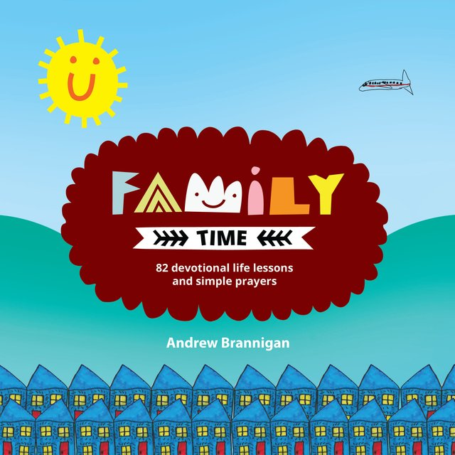 Family Time82 Devotional Life Lessons and Simple Prayers