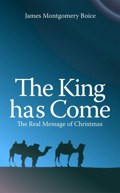 The King has ComeThe Real Message of Christmas