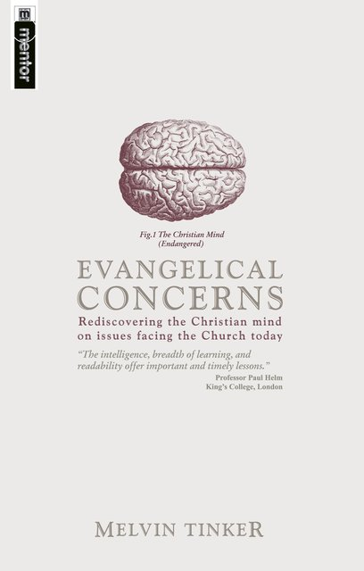 Evangelical ConcernsRediscovering the Christian mind on issues facing the Church today