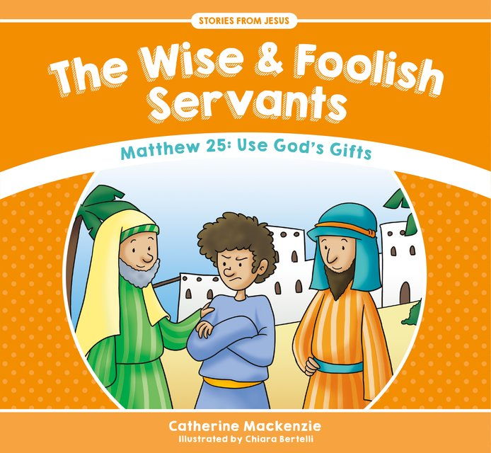 The Wise And Foolish ServantsMatthew 25: Use God's Gifts
