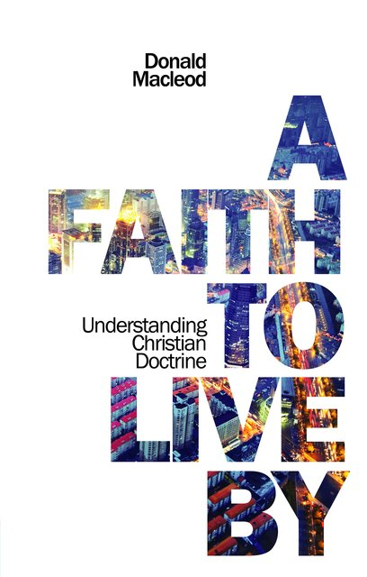 A Faith to Live ByUnderstanding Christian Doctrine