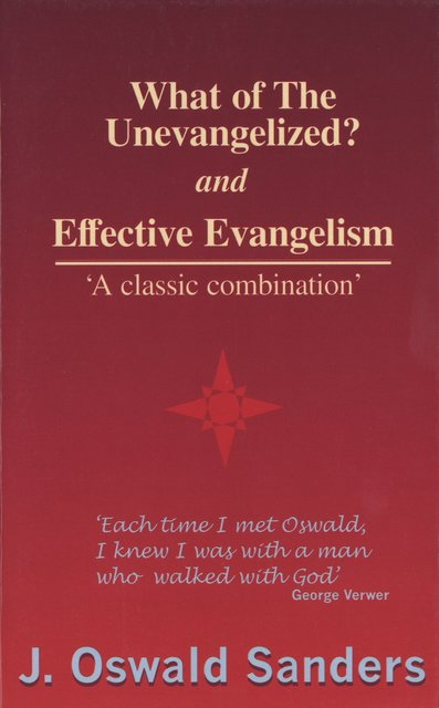 What of the Unevangelized? and Effective Evangelism