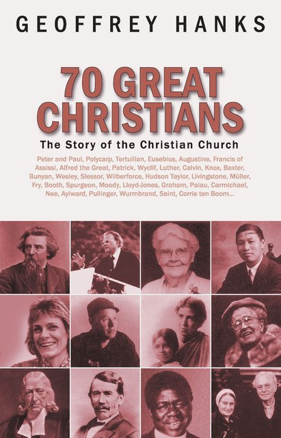 70 Great ChristiansThe Story of the Christian Church