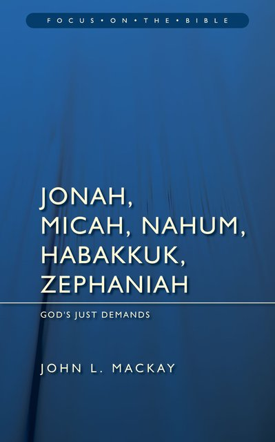 Jonah, Micah, Nahum, Habakkuk & ZephaniahGod's Just Demands