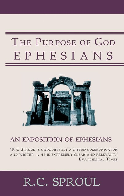 The Purpose of GodAn Exposition of Ephesians