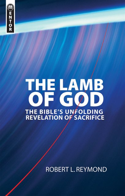 The Lamb of GodThe Bible's unfolding revelation of Sacrifice
