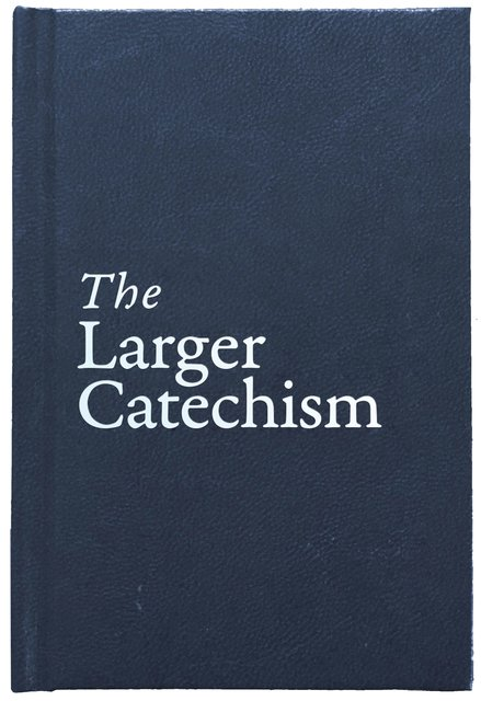 The Larger Catechism