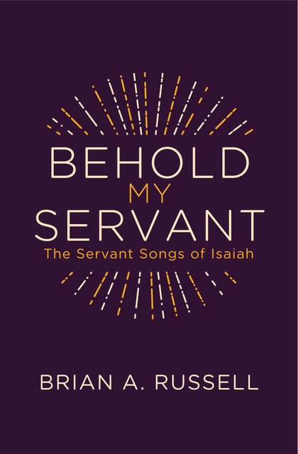 Behold My ServantThe Servant Songs of Isaiah