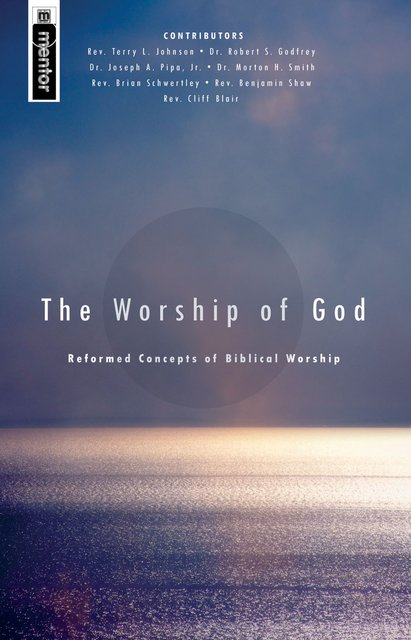 The Worship of GodReformed Concepts of Biblical Worship