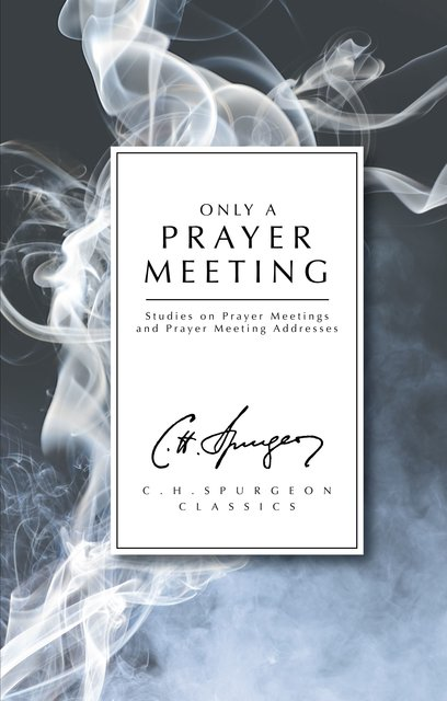 Only a Prayer MeetingStudies on Prayer Meetings and Prayer Meeting Addresses