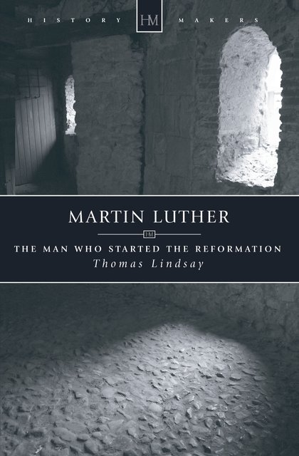 Martin LutherThe Man who Started the Reformation