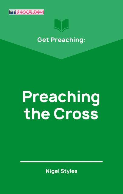 Get Preaching: Preaching the Cross