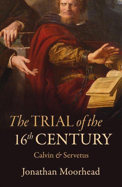 The Trial of the 16th CenturyCalvin & Servetus