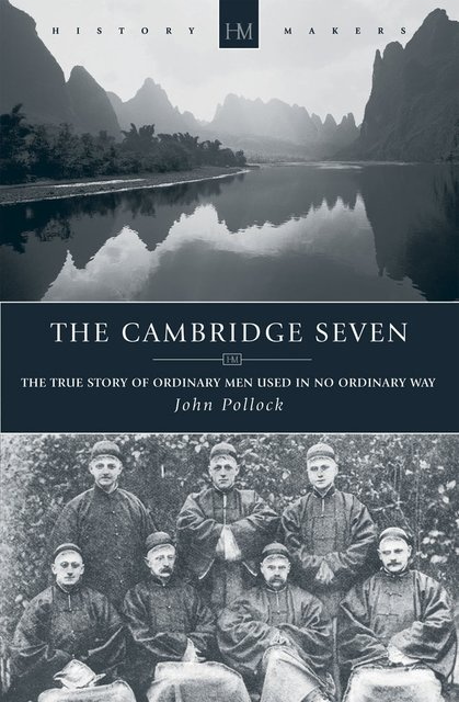 The Cambridge SevenThe True Story of Ordinary Men Used in no Ordinary way