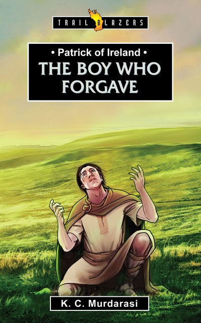 Patrick of IrelandThe Boy Who Forgave