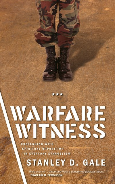 Warfare WitnessContending with Spiritual opposition in everyday evangelism