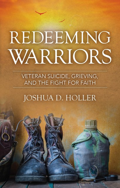 Redeeming WarriorsVeteran Suicide, Grieving, and the Fight for Faith