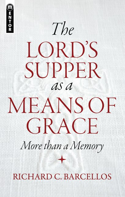 The Lord's Supper as a Means of GraceMore Than a Memory