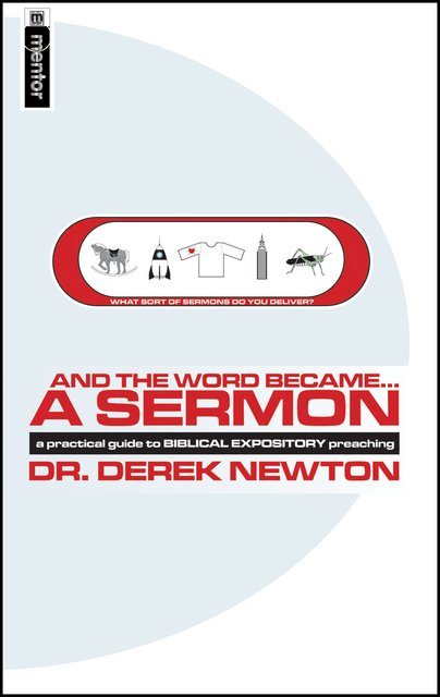 And the Word Became... a SermonA Practical Guide to Biblical Expository Preaching
