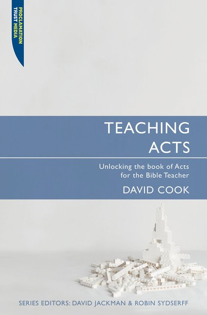 Teaching ActsUnlocking the book of Acts for the Bible Teacher