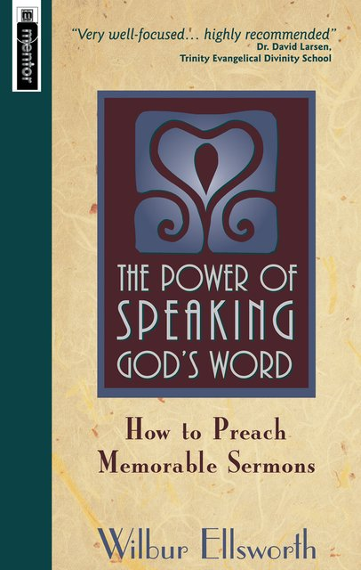 The Power of Speaking God's WordHow to Preach Memorable Sermons