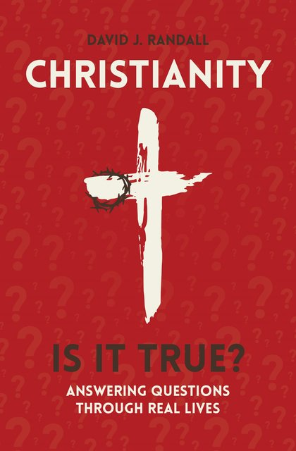 Christianity: Is It True?Answering Questions through Real Lives